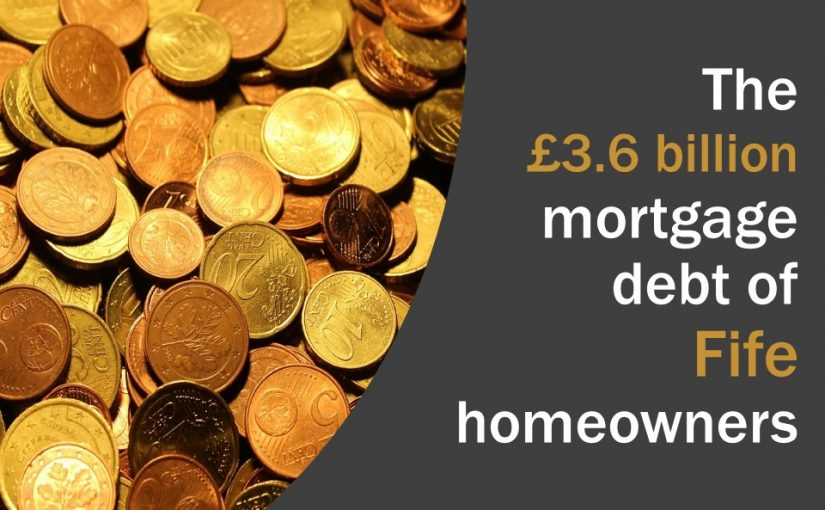 The £3.6 billion mortgage debt of Fife homeowners