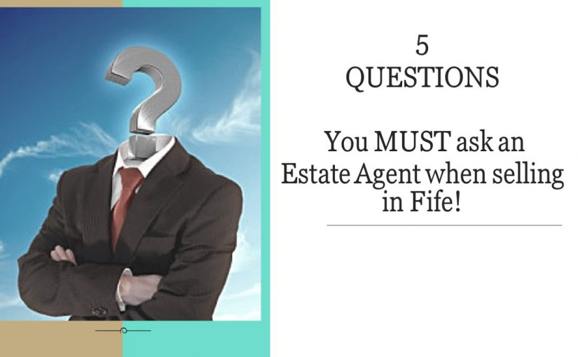 The Five Questions you MUST Ask an Estate Agent When Selling in Fife!